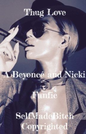 Thug Love: A Beyoncé and Nicki Fanfic by SelfMadeBitch