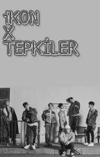 iKON X TEPKİLER by CherBenzo