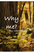 Why me? by lizloichinger