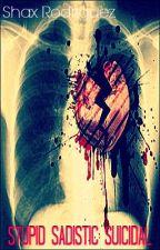 Stupid Sadistic Suicidal by shaxlepanda