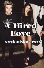 A Hired Love [A Harry Styles Fanfic] by xxxlouisloverxxx