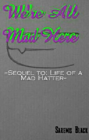 We're All Mad Here (Sequel to Life of A Mad Hatter) by CraftyMyths