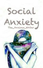 Social Anxiety by The_Anxious_Writer