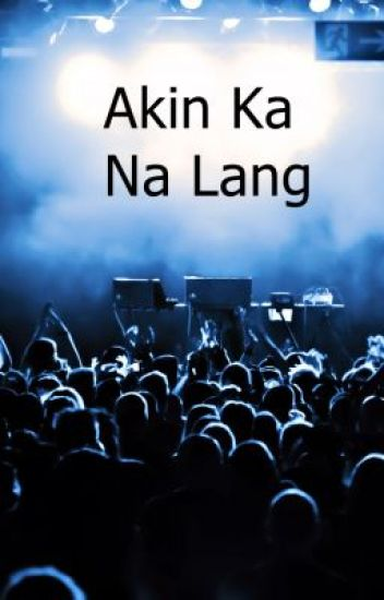 Akin ka na lang (one shot)