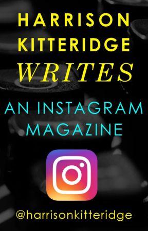 HARRISON KITTERIDGE WRITES - An Instagram Magazine - Issue #1 by harrikitteridge