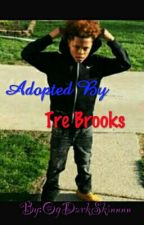 😥😳Adopted By Tre Brooks 💯❤️ by ItzLiMiMiiBitch