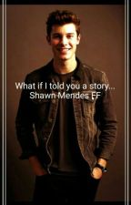 What if I told you a story... Shawn Mendes FF by 16forever04