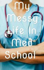 My Messy Life In Med School  by issieh