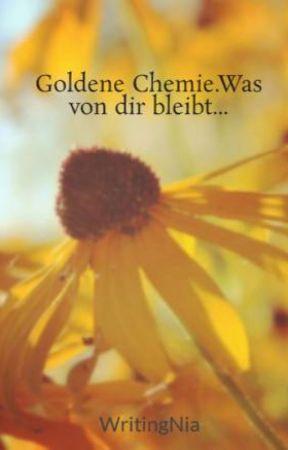 Goldene Chemie.Was von dir bleibt... by WritingNia