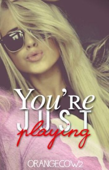 Your Just Playing