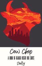 Cow Chop x Reader One Shots by Neiesto