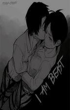 I am Beast [Ereri/Riren FF] ✔ by _Mikasenpai_