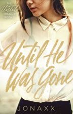 Until He Was Gone (Book 1 of Until Trilogy) by jonaxx