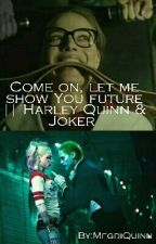 Come on, let me show You future || Harley Quinn & Joker by MegdiQuinn