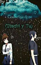 Corazónes Conectandose (Itachi y tu) by I_W_O_U_L_D
