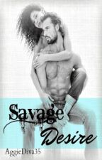 Savage Desire by AggieDiva35