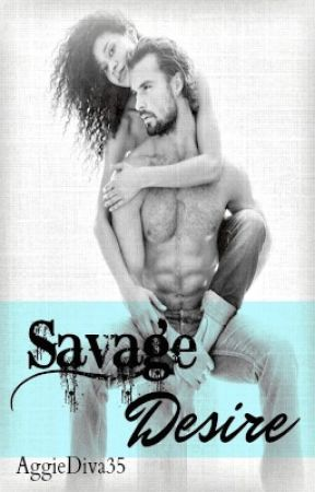 Savage Desire by AggieDiva35