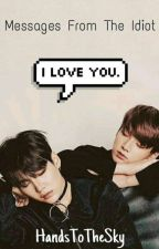 Messages From The Idiot ?Yoonkook ? by HandsToTheSky