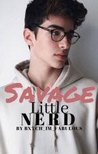Savage little nerd [(BoyxBoy)]  by Bxtch_Im_Fabulous