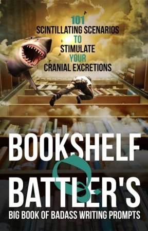 Bookshelf Q. Battler's Big Book of Badass Writing Prompts by BookshelfBattle