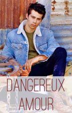 Dangereux amour ( Dylan O'Brien fanfiction ) [EN RÉÉCRITURE] by kimkimber