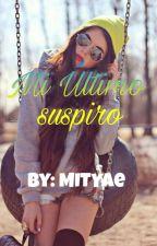 MI ULTIMO SUSPIRo by MITYAe