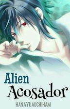 Alien Acosador | SasuSaku❀ by HanaYuaUchihaM