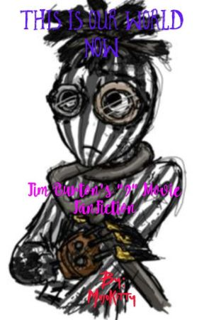 this is our world now 9 movie fanfiction tim burton