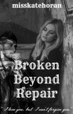 Broken Beyond Repair - Sequel to Change My Mind by misskatehoran