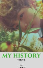 MY HISTORY [VHOPE] [TAEHYUNG] [HOSEOK] by Lochi25