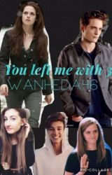 You Left me with 3-A Twilight Saga Fanfiction by wanheda46