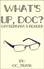 What's Up, Doc? | Gaster!Sans X Reader by artsyTrashpile
