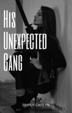 His Unexpected Gang by simply-caitlyn