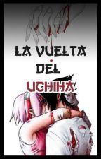 La vuelta del Uchiha by Akuto-no-kokoro
