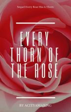 Every Thorn Of the Rose|| SLOW UPDATE by AcityaMajeng