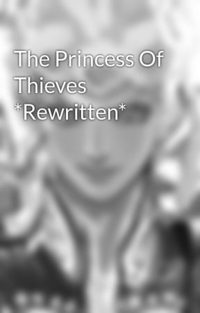 The Princess Of Thieves *Rewritten* by nsgnfcnt_prsn