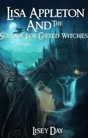 Lisa Appleton And The School For Gifted Witches by LiseyDay