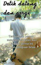Detik Datang Dan Pergi by putri_nurfa