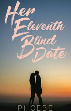 HER TRILOGY: Her Eleventh Blind Date [COMPLETED] by phoebe_esquivel