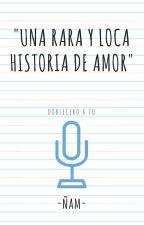 Una rara y loca historia de amor (Doblecero y tu) by ValentinaCruz425721