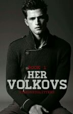 HER VOLKOVs: The Russian Mafia Bad Boys (For All Audiences) (Book #1) by stardustglitters