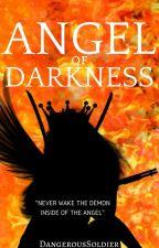 Angel of Darkness by DangerousSoldier