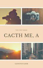 Catch Me, A. by cicinyachenle