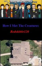 How I Met The Creatures (a Creature Fan Fiction!) by redskittle120