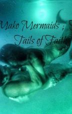 Mako Mermaids : The Tails of Faith by ItsBoricuaLove