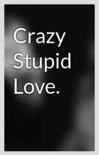 Crazy Stupid Love. by _SmR5_