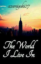 the world i live in  by azumiyuki07
