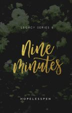 Nine Minutes - LEGACY #9 (AWESOMELY COMPLETED) by HopelessPen