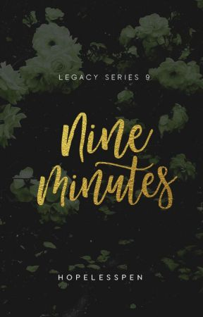 Nine Minutes - LEGACY #9 by HopelessPen