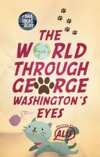 The World Through George Washington's Eyes by Alicehaibara